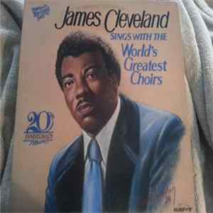 Rev. James Cleveland - James Cleveland Sings With The World's Greatest Choirs Full Album