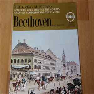 Ludwig van Beethoven - The Great Musicians No. 83 - Beethoven (Part Eleven) Full Album