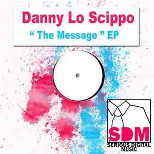 Danny Lo Scippo - The Message EP Full Album